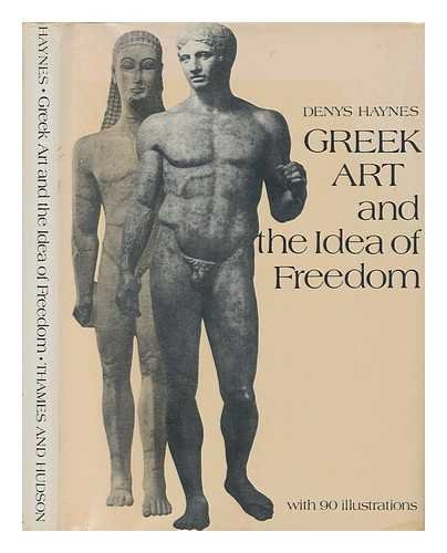 Greek Art and the Idea of Freedom: Denys Haynes
