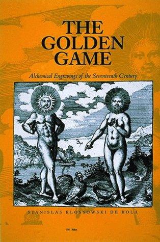 The Golden Game: Alchemical Engravings of the Seventeenth Century: Klossowski De Rola, Stanislas; ...