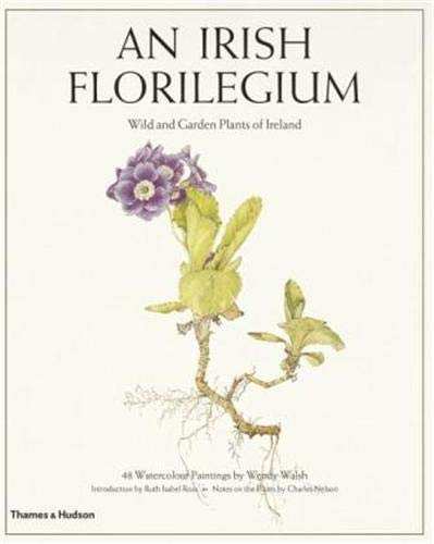 An Irish Florilegium: Wild and Garden Plants: Nelson, Charles