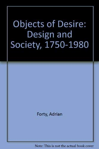 Objects of desire: Design and society, 1750-1980 (9780500234532) by Forty, Adrian