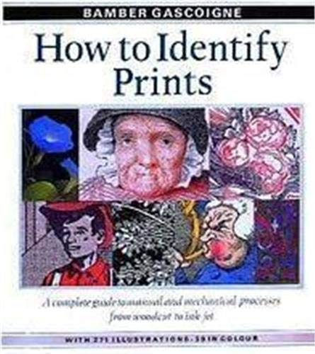 9780500234549: How to Identify Prints: A Complete Guide to Manual and Mechanical Processes from Woodcut to Ink Jet