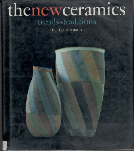 The New Ceramics: Trends and Traditions: Dormer, Peter