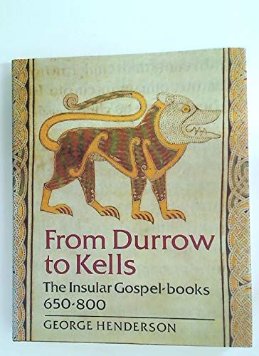 9780500234747: From Durrow to Kells: The Insular Gospel-Books 650-800 : With 263 Illustrations