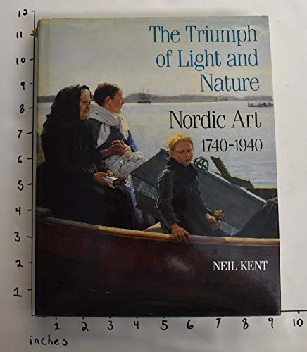 9780500234914: The Triumph of Light and Nature: Nordic Art, 1740-1940
