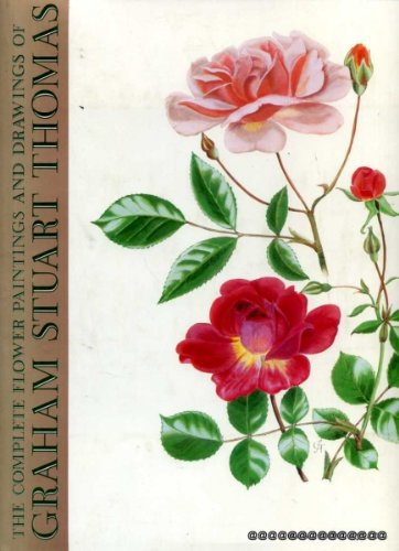 The Complete Flower Paintings and Drawings of Graham Stuart Thomas: Thomas, Graham S.