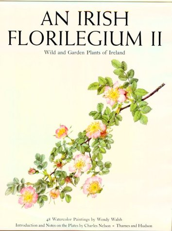 AN IRISH FLORILEGIUM II, Wild and Garden Plants of Ireland. 48 Watercolour Paintings by Wendy Walsh...