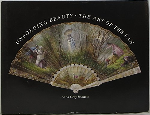 Unfolding Beauty; The Art Of The Fan THE COLLECTION OF ESTHER OLDHAM AND THE MUSEUM OF FINE ARTS,...