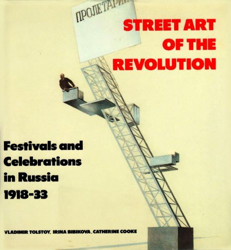 Street Art of the Revolution. Festivals and Celebrations in Russia 1918-1933.