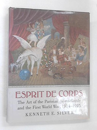 Esprit de Corps: Art of the Parisian Avant-garde and the First World War, 1914-25: Kenneth E. ...