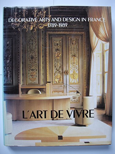L'Art De Vivre: Decorative Arts and Design in France 1789-1989: Arminjon, Catherine (and ...