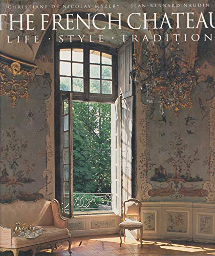 French Chateau: Life, Style, Tradition: Christiane De Nicolay-Mazery;