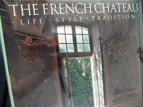 9780500236314: French Chateau: Life, Style, Tradition