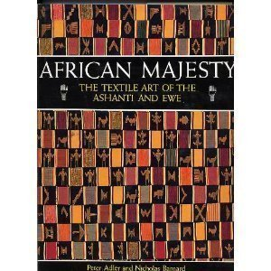 African Majesty: The Textile Art of the Ashanti and Ewe: Adler, Peter; Barnard, Nicholas