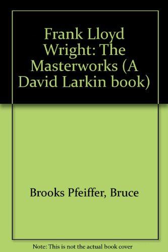 9780500236710: Frank Lloyd Wright: The Masterworks