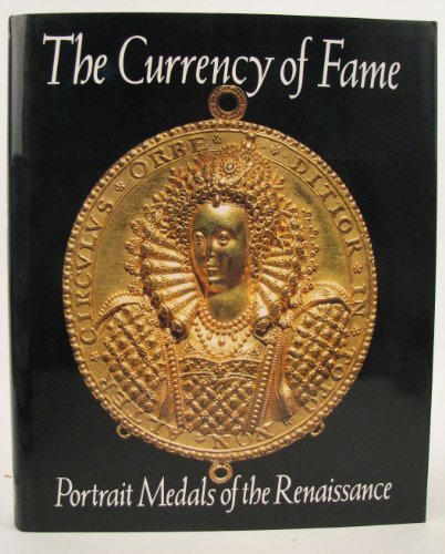 The Currency of Fame Portraiat Medals of the Renaissance: Scher, Stephen K.