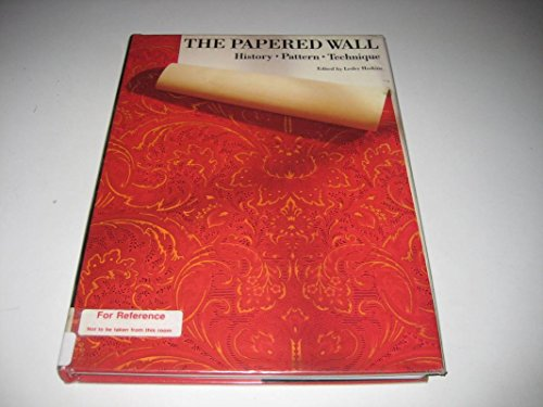 The Papered Wall: History, Patterns and Techniques of Wallpaper