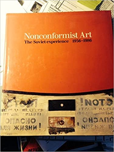 Nonconformist Art : The Soviet Experience 1956 - 1986