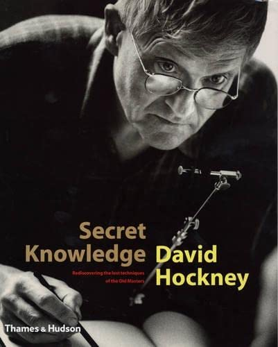 Secret Knowledge: Rediscovering the Lost Techniques of: Hockney, David