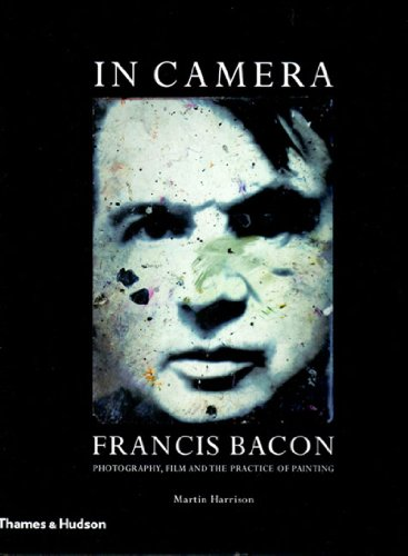 9780500238202: In Camera - Francis Bacon: Photography, Film and the Practice of Painting