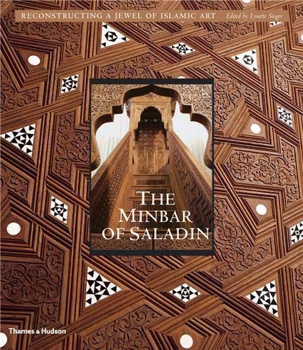 9780500238431: The Minbar of Saladin: Reconstructing a Jewel of Islamic Art