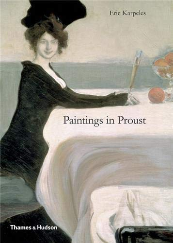 PAINTINGS IN PROUST: A Visual Companion to IN SEARCH OF LOST TIME: Karpeles, Eric