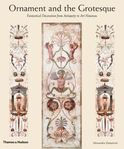 9780500238561: Ornament and the Grotesque: Fantastical Decoration from Antiquity to Art Nouveau