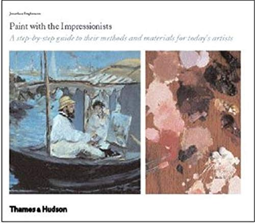 9780500238691: Paint with the Impressionists: A step-by-step guide to their methods and materials for today's artists