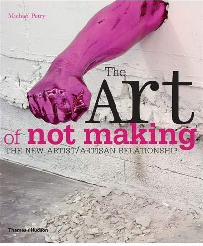 9780500238820: The Art of Not Making: The New Artist/Artisan Relationship