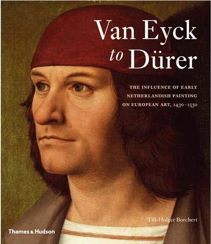 9780500238837: Van Eyck to Dürer: The Influence of Early Netherlandish Painting on European Art, 1430-1530