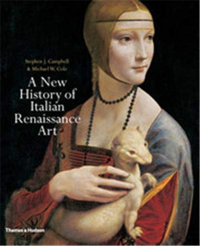 9780500238868: A New History of Italian Renaissance Art. by Stephen J. Campbell, Michael W. Cole
