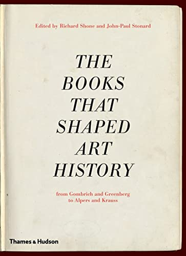 9780500238950: The Books That Shaped Art History: From Gombrich and Greenberg to Alpers and Krauss