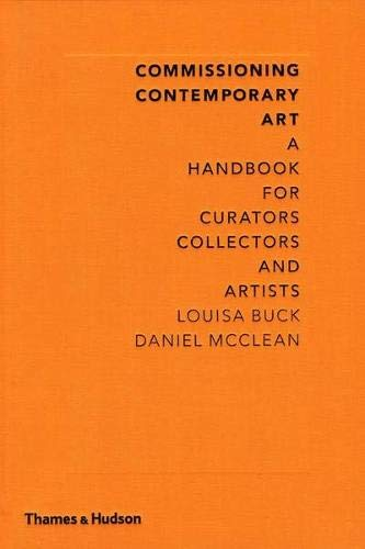 9780500238981: Commissioning Contemporary Art: A Handbook for Curators, Collectors and Artists