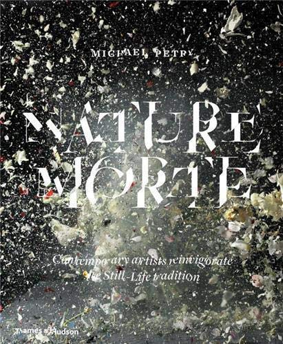 9780500239063: Nature Morte: Contemporary artists reinvigorate the Still-Life tradition