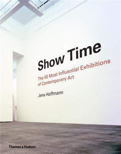 9780500239117: Show Time the 50 Most Influential Exhibitions of Contemporary Art /Anglais
