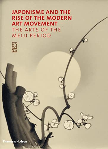 9780500239131: Japonisme and the Rise of the Modern Art Movement: The Arts of the Meiji Period