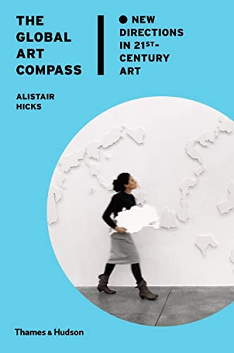 The Global Art Compass: New Directions in 21st-Century Art (Hardcover): Alistair Hicks