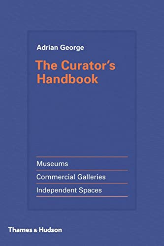 9780500239285: The Curator's Handbook: Museums, Commercial Galleries, Independent Spaces
