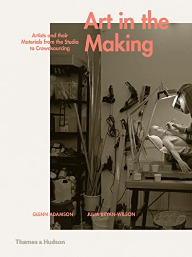 9780500239339: Art in the Making: Artists and Their Materials from the Studio to Crowdsourcing