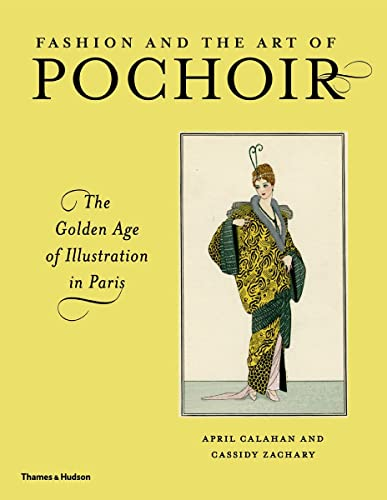 Fashion and the Art of Pochoir: The Golden Age of Illustration in Paris: Zachary, Cassidy,Calahan, ...
