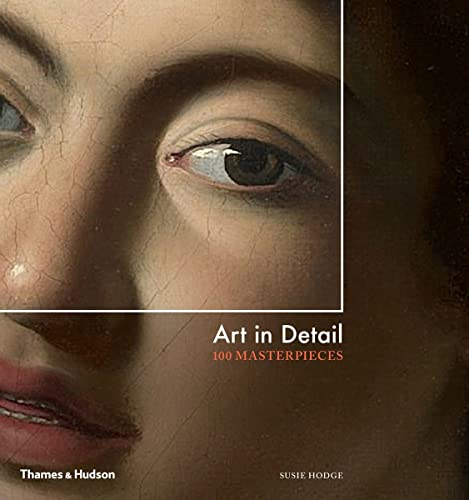 9780500239544: Art in Detail: 100 Masterpieces