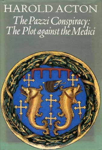 The Pazzi Conspiracy: The Plot against the Medici: Harold Acton