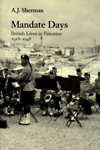 MANDATE DAYS British Lives in Palestine, 1918-1948