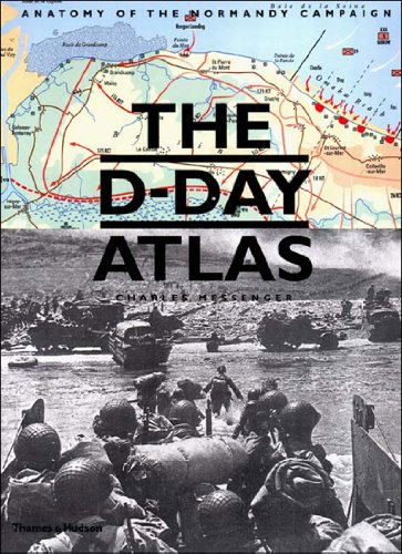 The D-Day Atlas: Anatomy of the Normandy Campaign: Charles Messenger