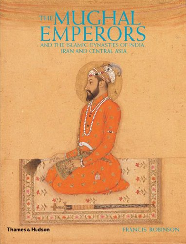 9780500251348: The Mughal Emperors: And the Islamic Dynasties of India, Iran, and Central Asia