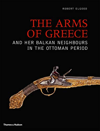 The Arms of Greece and Her Balkan Neighbours in the Ottoman Period (Hardback): Robert Elgood
