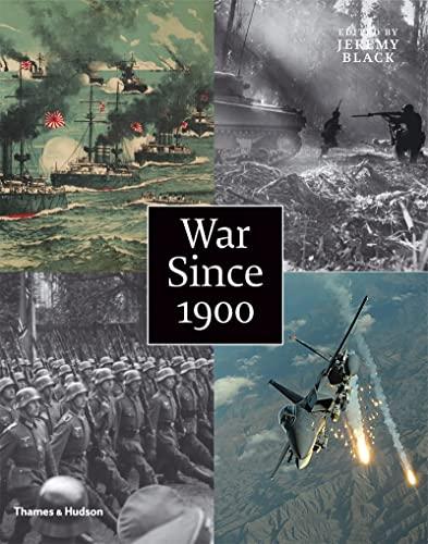 War Since 1900: History / Strategy / Weaponry: Jeremy Black, Editor