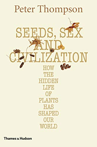 Seeds, Sex, and Civilization: How the Hidden: Peter Thompson, Stephen
