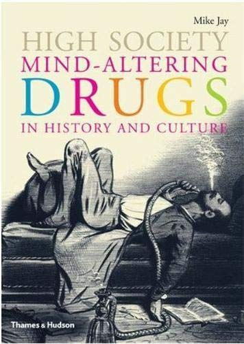 9780500251720: High Society: Mind-Altering Drugs in History and Culture