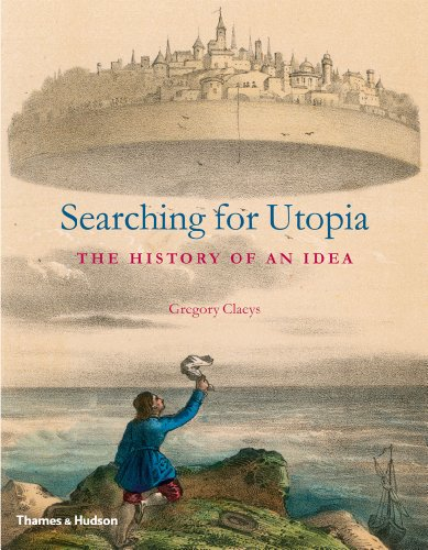 Searching for Utopia: The History of an Idea: Gregory Claeys