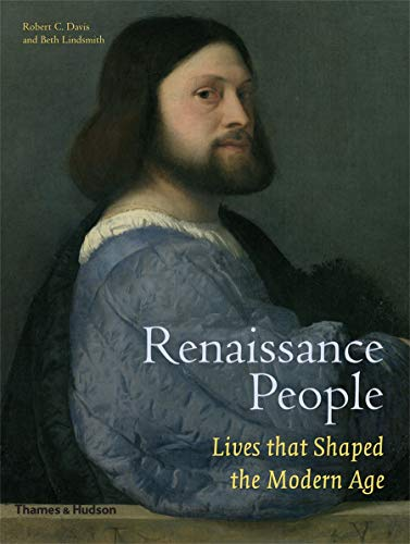 9780500251775: Renaissance People: Lives That Shaped the Modern World. Robert C. Davis and Beth Lindsmith